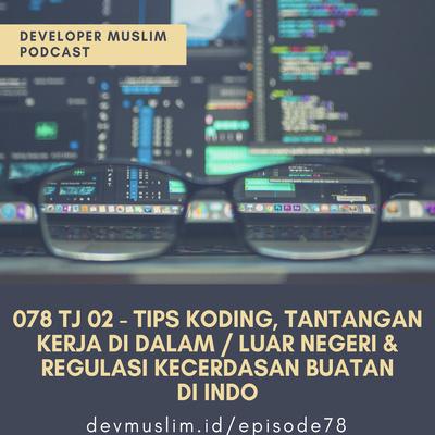 078 TJ 02 - Tips Ngoding, Tantangan Kerja Di Dalam Vs. Luar Negeri & Regulasi Kecerdasan Buatan Di Indonesia