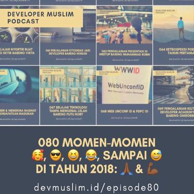 080 Momen-momen Menarik di Tahun 2018: Terima kasih & Tetap Semangat!