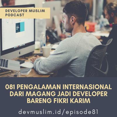 081 Pengalaman Internasional dari Magang Jadi Developer Bareng Fikri Karim