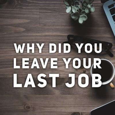 "Get Hired: ""Why did you leave your last job?"""