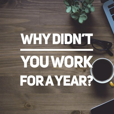 "Get Hired: ""Why didn't you work for an entire year?"""