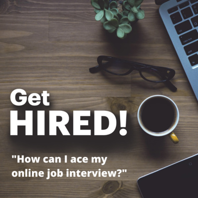 "Get Hired: ""How can I ace my online job interview?"""