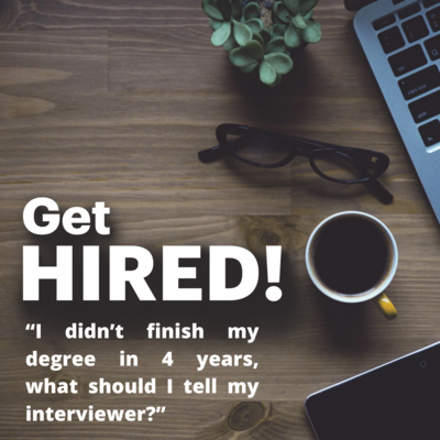 "Get Hired: ""I didn't finish my degree in 4 years, what should I tell my interviewer?"""