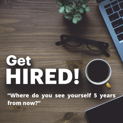 "Get Hired: ""Where do you see yourself 5 years from now?"""