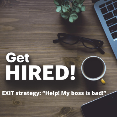 "Get Hired: EXIT strategy: ""Help! My boss is bad!"""
