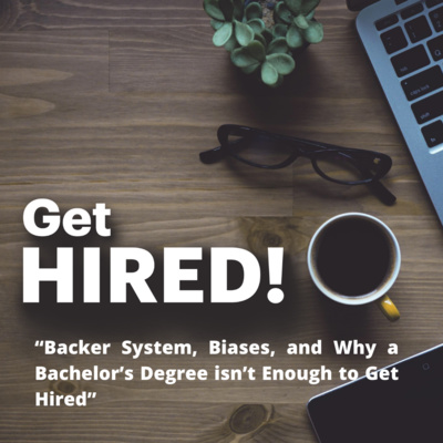 "Get Hired: ""Backer System, Biases, and Why a Bachelor's Degree isn't Enough to Get Hired"""