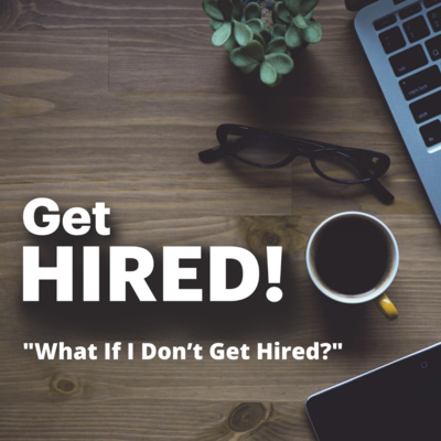 """Get Hired: """"What If I Don't Get Hired?"""""""