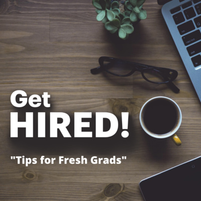 """Get Hired: """"Tips for Fresh Grads"""""""
