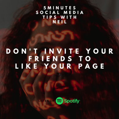 Episode 8 - Don't invite your friends to like your page