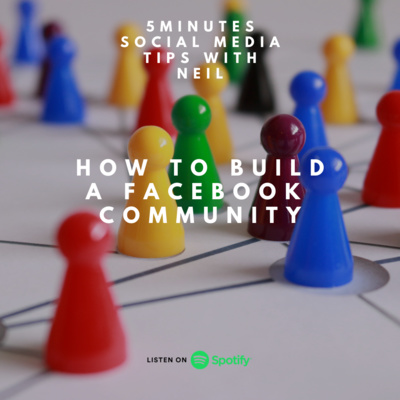 Episode 40 - How to build a Facebook Community