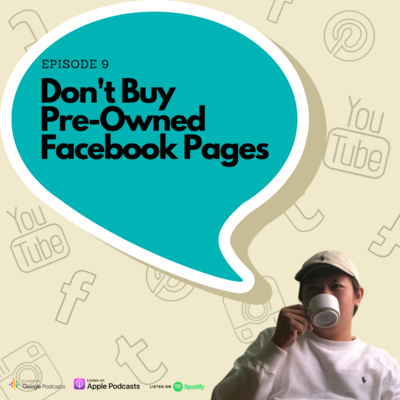 Episode 9 - Don't buy pre-owned Facebook pages