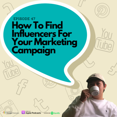 Episode 47 - How To Find Influencers For Your Marketing Campaign