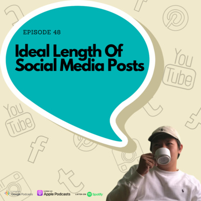 Episode 48 - Ideal Length OF Every Social Media Post