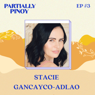 EP 3: Stacie Gancayco-Adlao, Irish-Filipino: Using Her Identity to Bring Big Screen Representation to Filipinos