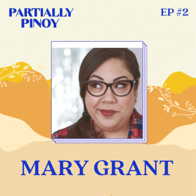 EP 2: Mary Grant the Filipina: Filipino-American Journey from Virginia to Viral YouTube