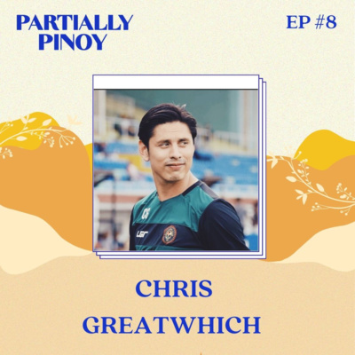 Ep. 8: Chris Greatwich, Part 3: The Oprah of the Filipino Football Generaton