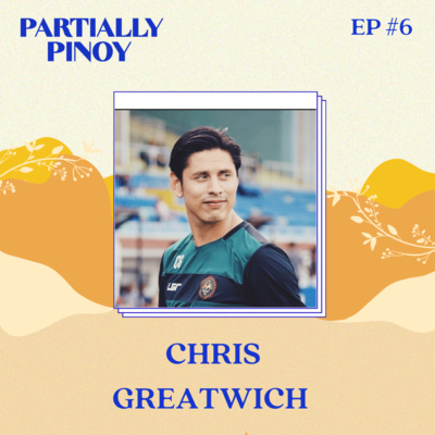 Ep. 6: Chris Greatwich, Part 1: Iconic Filipino Footbal Fixture, The Early Years