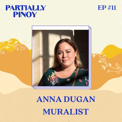 Ep. 11: Anna Dugan: Filipino American Muralist and Dream Follower