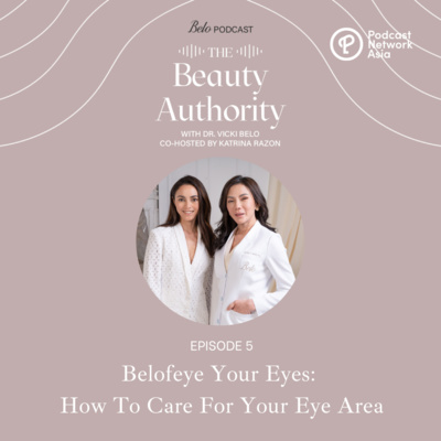 Ep. 5: Belofeye Your Eyes: How to Care For Your Eye Area
