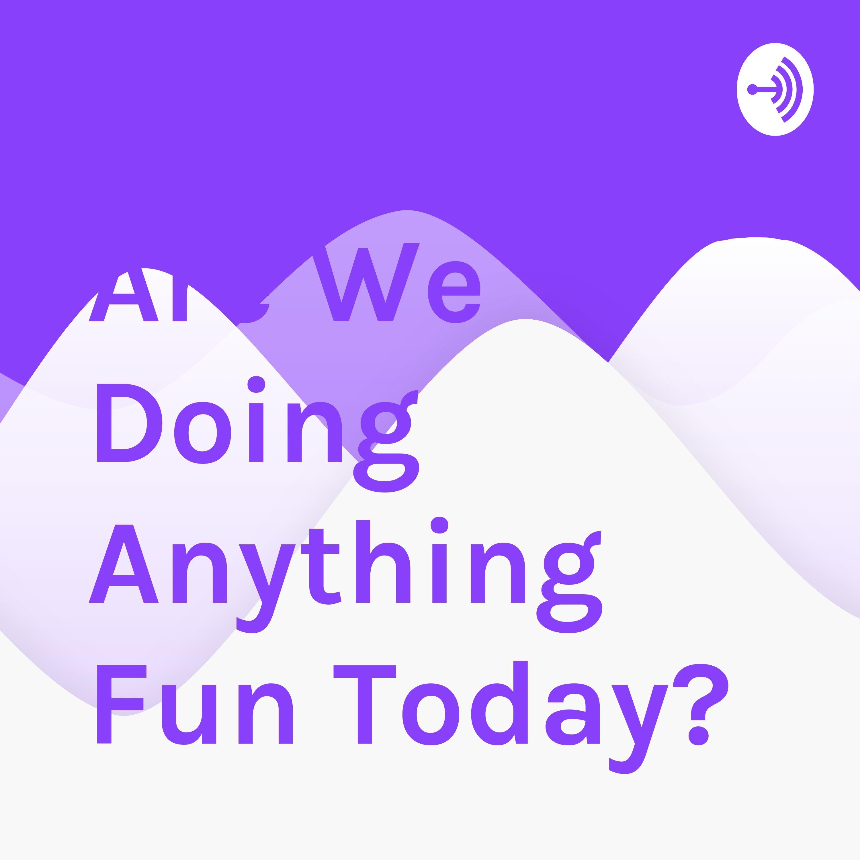 Anything fun