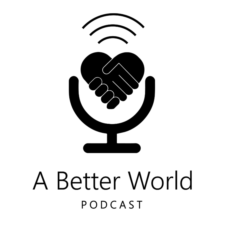 A Better World Podcast