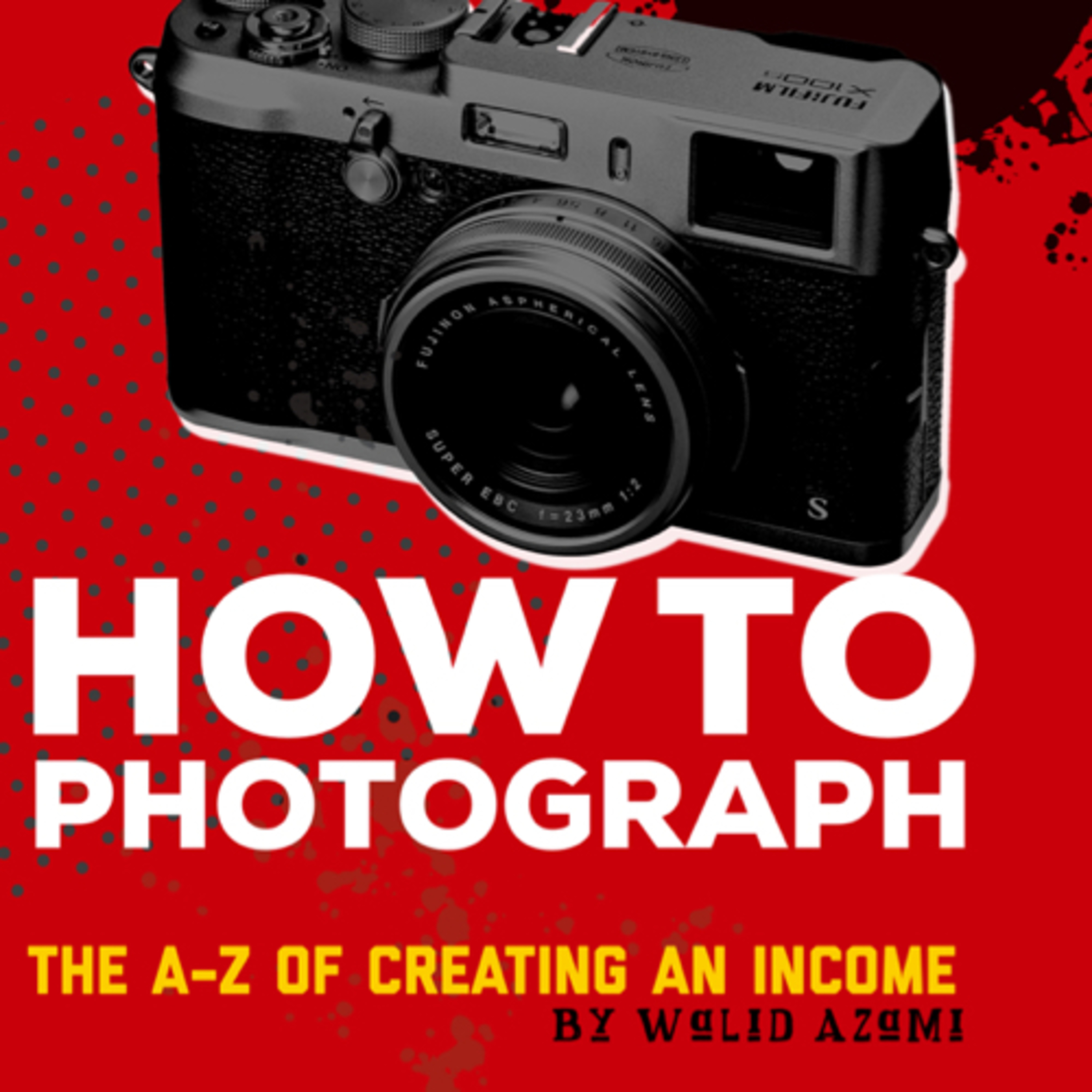 How to Photograph: From Passion to Profit (by Walid Azami)