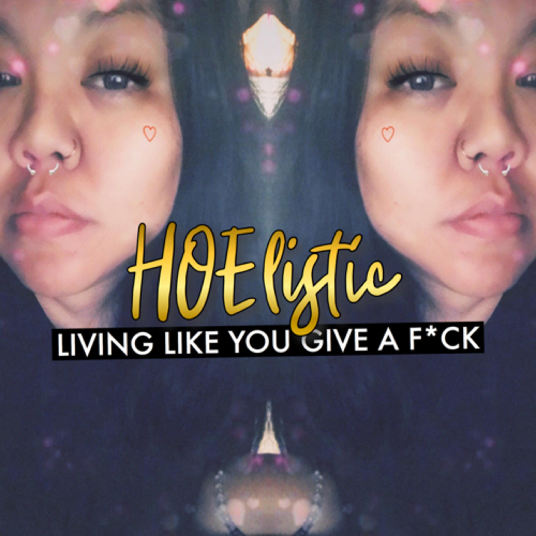 HOELISTIC: Living Like You Give a F*ck