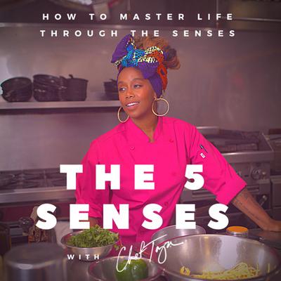 The 5 Senses With Chef Toya