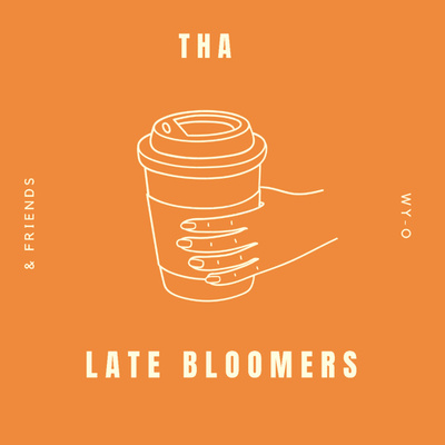 Tha Late Bloomers