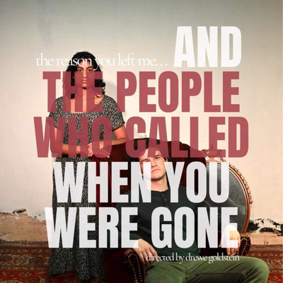 The Reason You Left Me And The People Who Called When You Were Gone