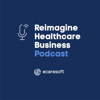 Reimagine Healthcare Business