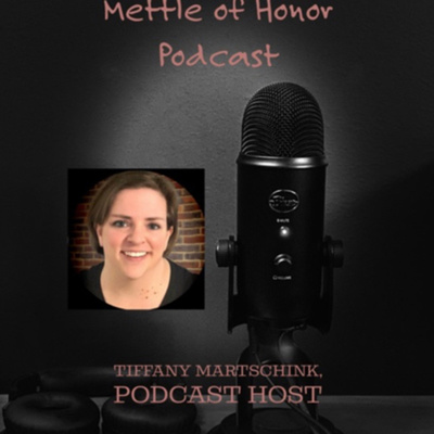 The Mettle of Honor Podcast: Veteran Stories of Personal Courage, Strength, and Perseverance