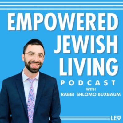 Empowered Jewish Living with Rabbi Shlomo Buxbaum
