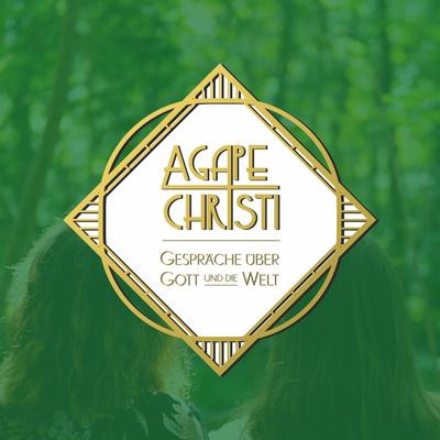 Agape Christi  - Gespräche über Gott und die Welt