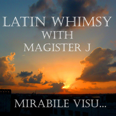 Latin Whimsy with Magister J: Mirabile Visu