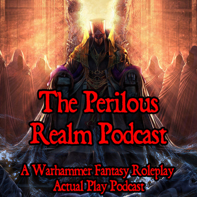 Perilous Realm: A Warhammer Fantasy Roleplay Podcast