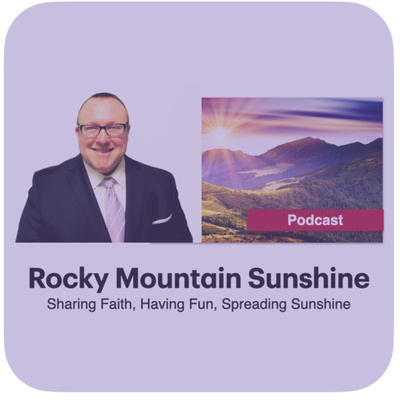 Latter-day Saint Commentary from the Pacific Northwest - Rocky Mountain Sunshine Podcast