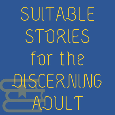 Suitable Stories for the Discerning Adult