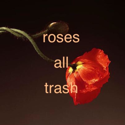 Roses All Trash