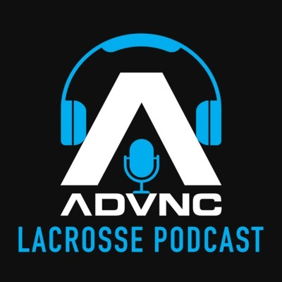 The ADVNC Lacrosse Podcast