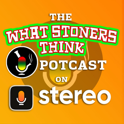 What Stoners Think Potcast