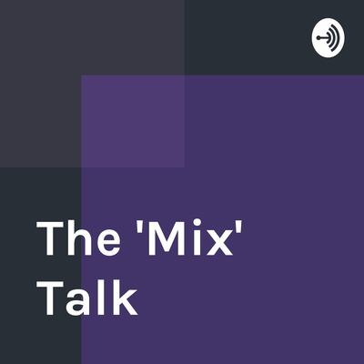 """The """"Mix"""" Talk"""