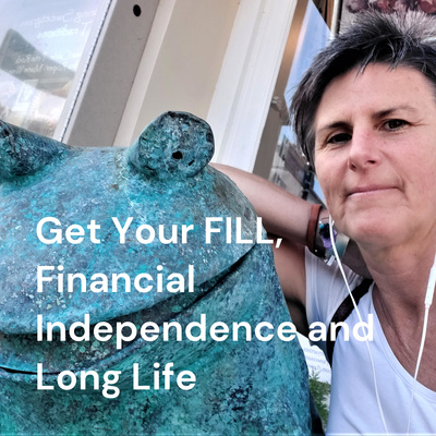 Get Your FILL, Financial Independence and Long Life