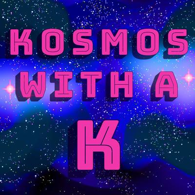 Kosmos with a K