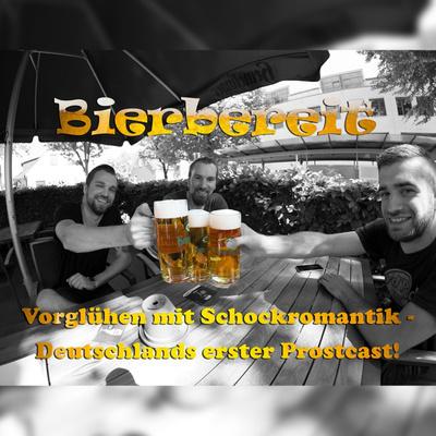 Bierbereit - Vorglühen mit Schockromantik - Deutschlands erster Prostcast!