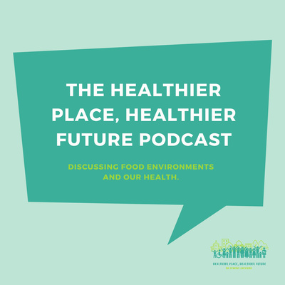 The Healthier Place, Healthier Future Podcast