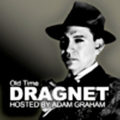 The Old Time Dragnet Show With Adam Graham