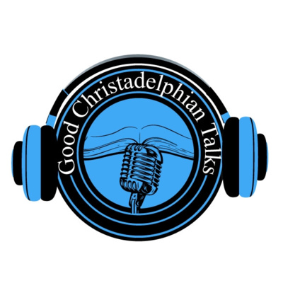 Good Christadelphian Talks Podcast