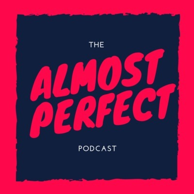 The Almost Perfect Podcast