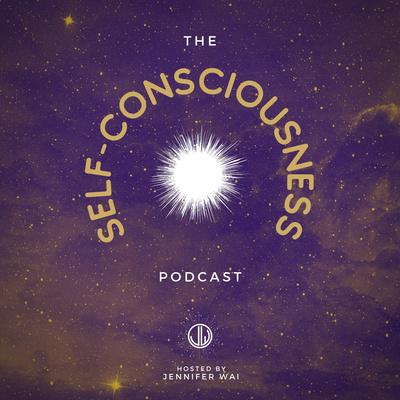 The Self Consciousness Podcast